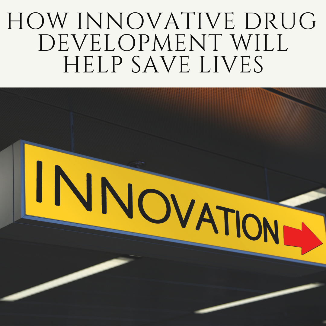 How Innovative Drug Development Will Help Save Lives